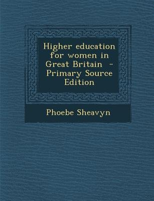 Higher Education for Women in Great Britain - Primary Source Edition (Paperback): Phoebe Sheavyn