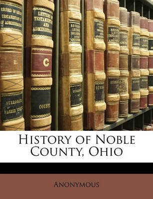 History of Noble County, Ohio (Paperback): Anonymous