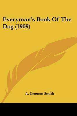 Everyman's Book of the Dog (1909) (Paperback): A. Croxton-Smith