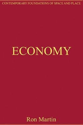 Economy - Critical Essays in Human Geography (Hardcover, New edition): Ron Martin