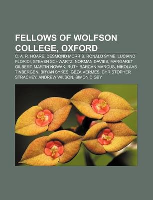 Fellows of Wolfson College, Oxford - C. A. R. Hoare, Desmond Morris, Ronald Syme, Luciano Floridi, Steven Schwartz, Norman...