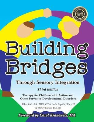 Building Bridges Through Sensory Integration - Therapy for Children with Autism and Other Pervasive Developmental Disorders...