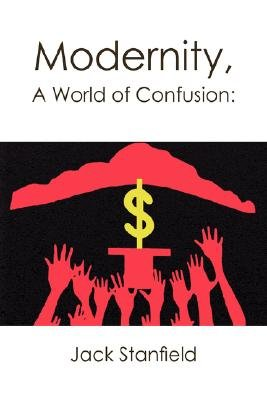 Modernity, a World of Confusion - Effects (Paperback): Jack Stanfield