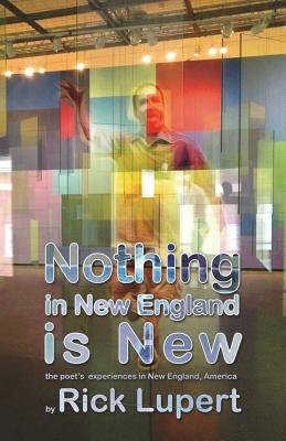 Nothing in New England is New - The Poet's Experiences in New England, America (Paperback): Rick Lupert