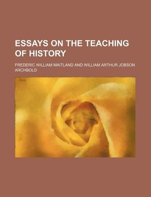 Essays on the Teaching of History (Paperback): Frederic William Maitland