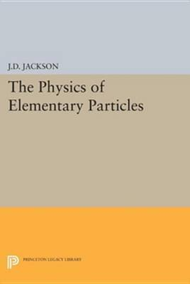 Physics of Elementary Particles (Electronic book text): John David Jackson
