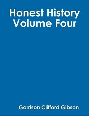 Honest History - Volume Four (Electronic book text): Garrison Clifford Gibson