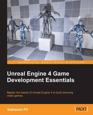 Unreal Engine 4 Game Development Essentials (Electronic book text, 1st edition): P. V. Satheesh