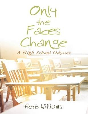 Only the Faces Change - A High School Odyssey (Electronic book text): Herb Williams