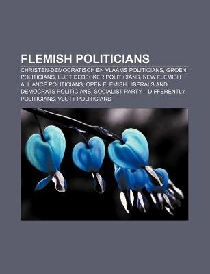 Flemish Politicians - Christen-Democratisch En Vlaams Politicians, Groen! Politicians, Lijst Dedecker Politicians (Paperback):...