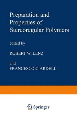 Preparation and Properties of Stereoregular Polymers - Based upon the Proceedings of the NATO Advanced Study Institute held at...