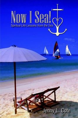 Now I Sea! - Spiritual Life Lessons from the Sea (Electronic book text): Jenny L. Cote