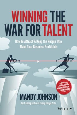 Winning the War for Talent - How to Attract and Keep the People Who Make Your Business Profitabl (Paperback): Mandy Johnson
