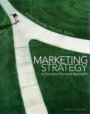 Marketing Strategy - A Decision-focused Approach (Paperback): Orville C. Walker, John Gountas, felix Mavondo, John W. Mullins