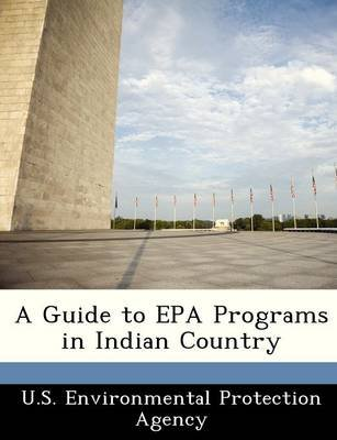 A Guide to EPA Programs in Indian Country (Paperback):