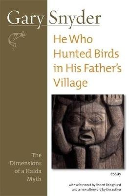 He Who Hunted Birds in His Father's Village - The Dimensions of a Haida Myth, With a Foreword by Richard Bringhurst and a...