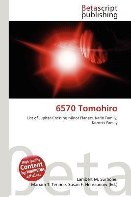 6570 Tomohiro (Paperback): Lambert M. Surhone, Mariam T. Tennoe, Susan F. Henssonow