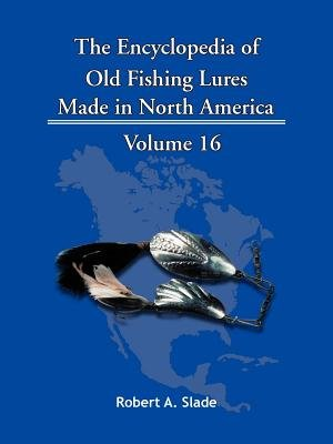 The Encyclopedia of Old Fishing Lures - Made in North America (Electronic book text): Robert A. Slade