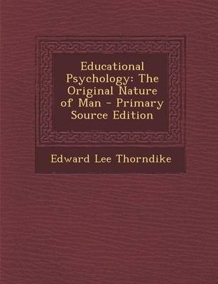 Educational Psychology - The Original Nature of Man - Primary Source Edition (Paperback): Edward Lee Thorndike
