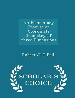 An Elementary Treatise on Coordinate Geometry of Three Dimensions - Scholar's Choice Edition (Paperback): Robert J. T. Bell
