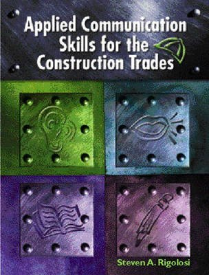 Applied Communications Skills for the Construction Trades (Hardcover): Steven A. Rigolosi