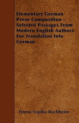 Elementary German Prose Composition - Selected Passages From Modern English Authors For Translation Into German (Paperback):...