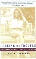 Looking for Trouble - One Woman, Six Wars and a Revolution (Paperback, 1st Anchor Books trade pbk. ed): Leslie Cockburn