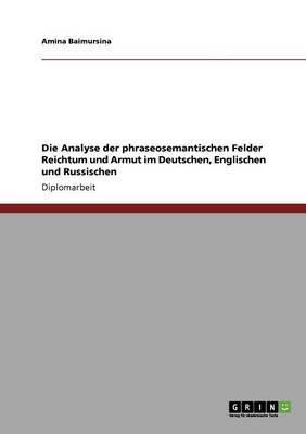Die Analyse Der Phraseosemantischen Felder Reichtum Und Armut Im Deutschen, Englischen Und Russischen (German, Paperback):...