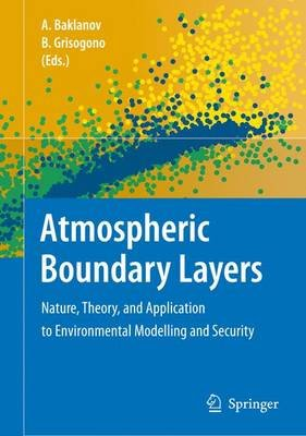 Atmospheric Boundary Layers - Nature, Theory, and Application to Environmental Modelling and Security (Paperback, 2007):...