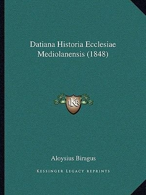 Datiana Historia Ecclesiae Mediolanensis (1848) (Latin, Paperback): Aloysius Biragus