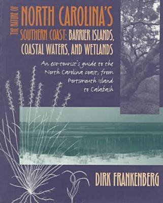 The Nature of North Carolina's Southern Coast - Barrier Islands, Coastal Waters and Wetlands (Paperback): Dirk Frankenberg
