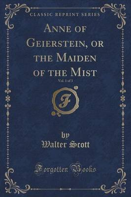 Anne of Geierstein, or the Maiden of the Mist, Vol. 1 of 3 (Classic Reprint) (Paperback): Walter Scott