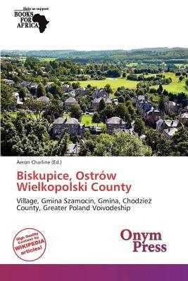 Biskupice, Ostr W Wielkopolski County (Paperback): Aeron Charline