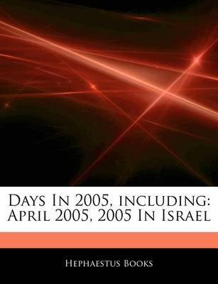 Days in 2005, Including - April 2005, 2005 in Israel (Paperback): Hephaestus Books
