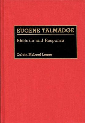 Eugene Talmadge - Rhetoric and Response (Hardcover): Calvin Logue