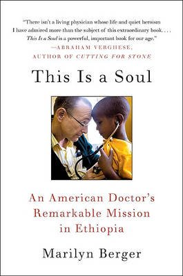 This Is a Soul - An American Doctor's Remarkable Mission in Ethiopia (Paperback): Marilyn Berger
