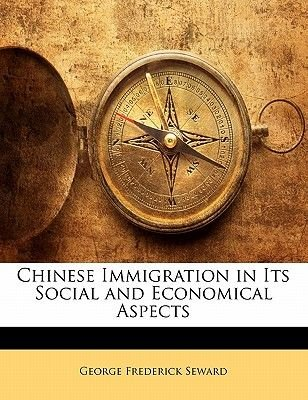Chinese Immigration in Its Social and Economical Aspects (Paperback): George Frederick Seward