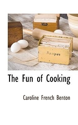 The Fun of Cooking (Hardcover): Caroline French Benton