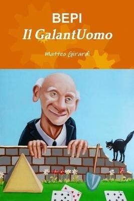 Bepi Il Galantuomo (Italian, Paperback): Matteo Girardi