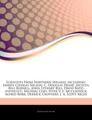 Articles on Scientists from Northern Ireland, Including - Ernest Charles Nelson, C. Douglas Deane, Jocelyn Bell Burnell, John...