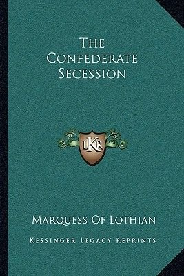 The Confederate Secession (Paperback): Marquess Of Lothian
