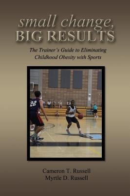 Small Change, Big Results (Paperback): Cameron T. Russell, Myrtle D. Russell