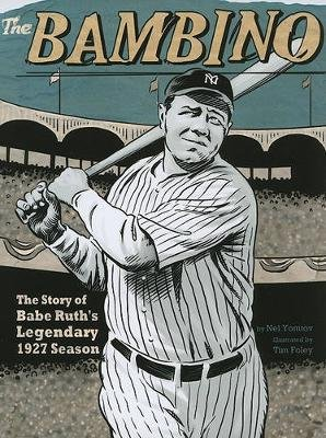 Bambino: the Story of Babe Ruths Legendary 1927 Season (American Graphic) (Paperback): Nel Yomtov