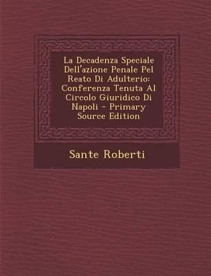 La Decadenza Speciale Dell'azione Penale Pel Reato Di Adulterio - Conferenza Tenuta Al Circolo Giuridico Di Napoli -...