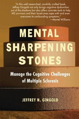 Mental Sharpening Stones - Manage the Cognitive Challenges of Multiple Sclerosis (Paperback): Jeffrey N Gingold