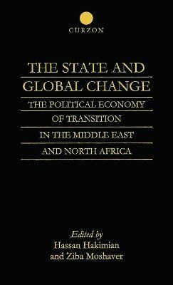 The State and Global Change - The Political Economy of Transition in the Middle East and north Africa (Hardcover): Hassan...
