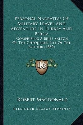 Personal Narrative of Military Travel and Adventure in Turkey and Persia - Comprising a Brief Sketch of the Chequered Life of...