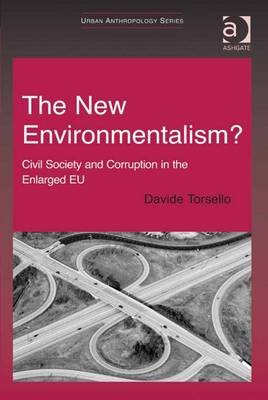 The New Environmentalism? - Civil Society and Corruption in the Enlarged EU (Electronic book text, New edition): Davide Torsello