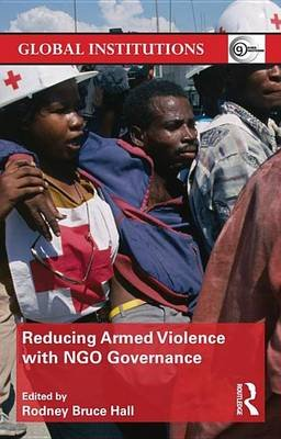 Reducing Armed Violence with Ngo Governance (Electronic book text): Rodney Bruce Hall