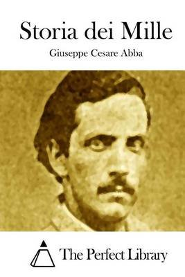 Storia Dei Mille (Italian, Paperback): Giuseppe Cesare Abba